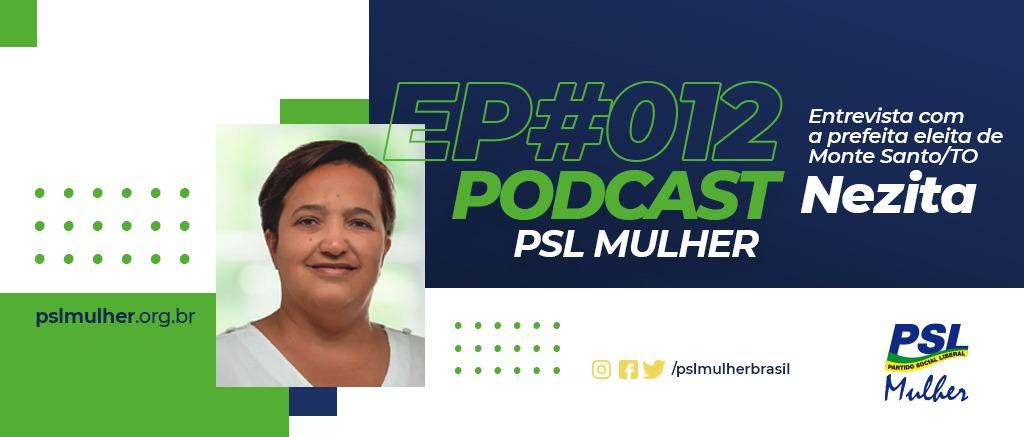 O episódio #012 do nosso podcast traz Nezita, a Prefeita eleita em Monte Santo/TO